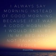 I am not a morning person because I have insomnia funny sleep quote