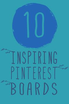 10 Inspiring Pinterest Boards...I love every single one of them!  Great list!!! :)