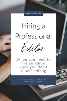 Everything you need to know about hiring a professional editor for your novel, including when you need an editor and when you can self-edit | Hiring a Professional Editor - Between the Lines Editorial