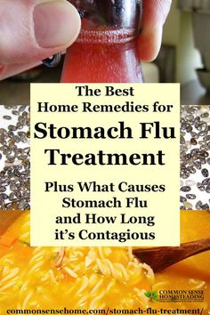 The best home remedies for stomach flu treatment to help you recover faster, stomach flu causes and how long the stomach flu is contagious.