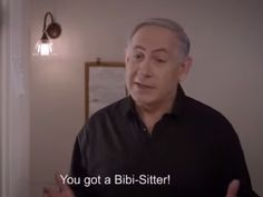 ISRAELI PRIME MINISTER NETANYAHU IS THE 'BIBI-SITTER' IN LATEST CAMPAIGN AD