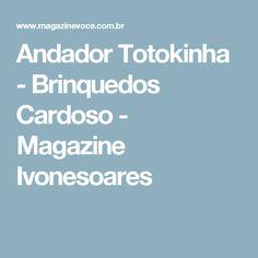 Andador Totokinha - Brinquedos Cardoso - Magazine Ivonesoares