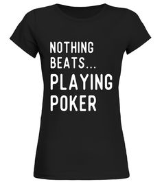"# Nothing Beats Poker T Shirts Gifts Players Play Poker. .  Special Offer, not available in shops      Comes in a variety of styles and colours      Buy yours now before it is too late!      Secured payment via Visa / Mastercard / Amex / PayPal      How to place an order            Choose the model from the drop-down menu      Click on ""Buy it now""      Choose the size and the quantity      Add your delivery address and bank details      And that's it!      Tags: Gifts shirts for poker…"