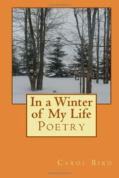 In a Winter of My Life: Poetry by Carol Bird…