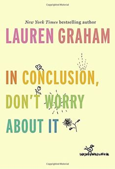 Buy In Conclusion, Don't Worry About It by Lauren Graham at Mighty Ape NZ. Advice for graduates and reflections on staying true to yourself from the beloved Gilmore Girls actress and New York Times bestselling author of the m. Lauren Graham, Book Club Books, New Books, Good Books, Books To Read, Book Nerd, Best Motivational Books, Inspirational Books, Will Ferrell