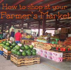 We're celebrating National Farmer's Market Week! Here are some tips on how to shop at your Farmer's Market