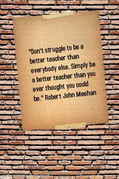 """Don't struggle to be a better teacher than everybody else. Simply be a better teacher than you ever thought you could be. Teaching Humor, Teaching Quotes, Education Quotes, Teaching Tools, Teacher Resources, Teacher Appreciation Quotes, Teacher Qoutes, Motivational Quotes, Inspirational Quotes"