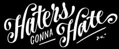 Haters Gonna Hate - Jessica Hische