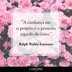 Desiderata, Ralph Waldo Emerson, Keep In Mind, Lancome, Powerful Women, Life Is Beautiful, Positivity, Words, Floral
