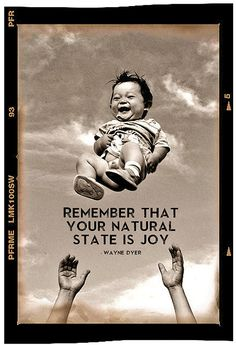 remember that your natural state is joy.