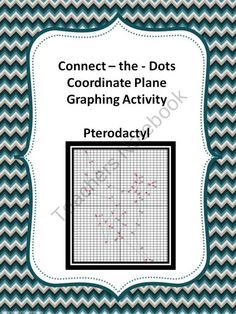 Graphing Ordered Pairs: Connect the Dots - Pterodactyl product from 4-The-Love-of-Math on TeachersNotebook.com