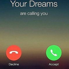 your dreams are calling you | Your Dreams are calling YOU (yes, YOU)… What are YOU going to do ...