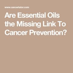 Are Essential Oils the Missing Link To Cancer Prevention?