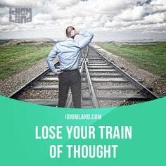 """Lose your train of thought"" means ""to forget what you were talking or thinking about"". Example: – Yesterday I… oh look, there's a bird at the window. I lost my train of thought. Get our apps for learning English:. English Idioms, English Words, English Lessons, English Vocabulary, My English Teacher, Teaching English, English Study, Learn English, Learning"