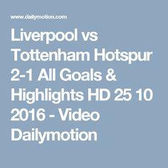 Liverpool vs Tottenham Hotspur All Goals & Highlights HD 25 10 2016 - video dailymotion Soccer News, Tottenham Hotspur, Liverpool, Highlights, Goals, Luminizer, Hair Highlights, Highlight