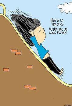 """""""Hoy, a lo práctico, dejar que las cosas fluyan"""" #TuCambioEsAhora  Pero no te conformes: http://tucambioesahora.blogspot.com/2013/11/no-te-aferres-sigue-caminando.html"""