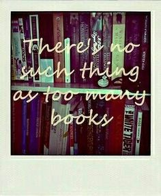There's no such thing as too many books.
