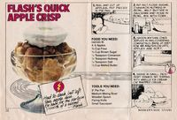 This recipe originally comes from the DC Super Heroes Super Healthy Cookbook. I suggest you eat it while watching Big Bang Theory. Flash's Quick Apple Crisp serves 8 4-5 apples 3/4 cup flour 3/4 cup brown sugar 1/2 tsp. cinnamon 1/2 tsp. nutmeg 1/4 tsp. salt 1/3 cup melted butter...
