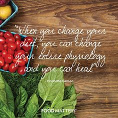 """""""When you change your diet, you can change your entire physiology and you can heal"""" - Charlotte Gerson   www.foodmatters.tv"""