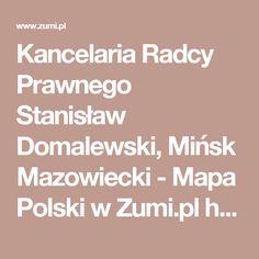 Kancelaria Radcy Prawnego Stanisław Domalewski, Mińsk Mazowiecki - Mapa Polski w Zumi.pl http://www.radcaprawnyminsk.pl