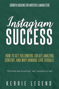 Instagram Success: How to Get Followers, Create Amazing Content, and Why Humans Love Visuals