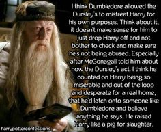 I think Dumbledore allowed the Dursleys to mistreat Harry...