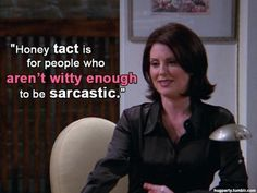 That's right...I'm not tactless, I'm witty!  So quit your complaining!  ; )