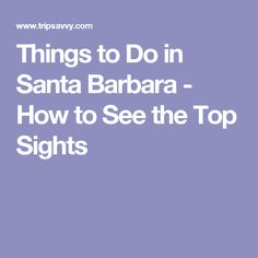 Things to Do in Santa Barbara - How to See the Top Sights