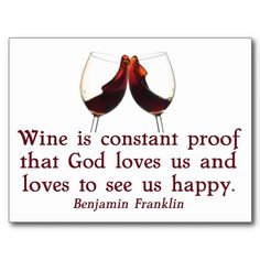 Wine is constant proof that God loves us...  #Benjamin #Franklin #wine #quote