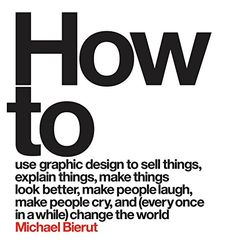 How to Use Graphic Design to Sell Things, Explain Things, Make Things Look Better, Make People Laugh, Make People Cry, and (Every Once in a While) Change the World  by Michael Bierut http://www.amazon.com/dp/0062413902/ref=cm_sw_r_pi_dp_22-Nwb09A2TM2