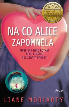 Na co Alice zapomněla - Liane Moriarty Liane Moriarty, My Addiction, My Books, Alice, Reading, Word Reading, Reading Books, Libros