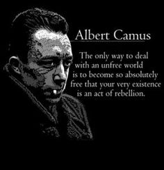 Albert Camus - The only way to deal with an unfree world is to become so absolutely free that your very existence is an act of rebellion! Quotable Quotes, Wisdom Quotes, Quotes To Live By, Life Quotes, Change Quotes, Attitude Quotes, Quotes Quotes, Nobel Literature, Albert Camus Quotes