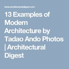13 Examples of Modern Architecture by Tadao Ando Photos | Architectural Digest