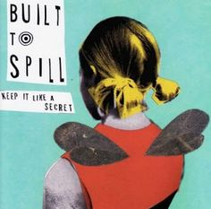 This album turned me on to Built To Spill - Keep it Like a Secret