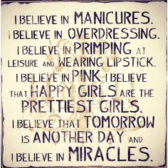 I believe in primping :-) I believe in pink :-) I believe that happy girls are the prettiest girls.