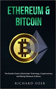 Amazon.com: Ethereum & Bitcoin: The Bundle Guide to Blockchain Technology, Cryptocurrency, and Mining Ethereum & Bitcoin (9781973974581): Richard Ozer: Books