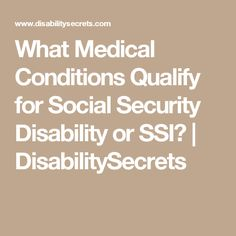 What Medical Conditions Qualify for Social Security Disability or SSI? | DisabilitySecrets