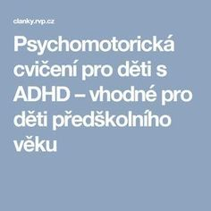Psychomotorická cvičení pro děti s ADHD – vhodné pro děti předškolního věku Kids And Parenting, Education, Logo, Logos, Onderwijs, Learning, Environmental Print