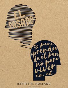 El pasado es para aprender de él pero no para vivir en él. –Jeffrey R. Holland canalmormon.org/blog   Metas, Holland, SUD, memes, Inspiración, Frases, Blog, Mormón