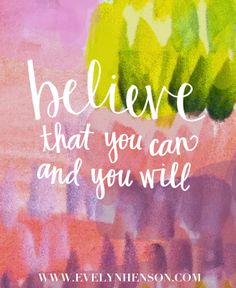 Believe that you can and you will www.evelynhenson.com