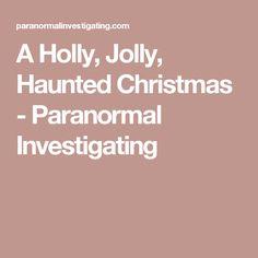 A Holly, Jolly, Haunted Christmas - Paranormal Investigating