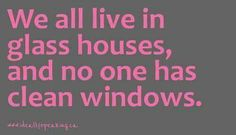 Absolutely, we ALL, have dirty windows!