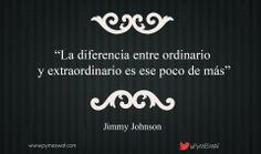 """#Frasedeldía """"La diferencia entre ordinario y  extraordinario es ese poco de más"""" Jimmy Johnson #quote #creatividad"""
