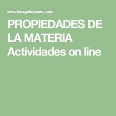 PROPIEDADES DE LA MATERIA  Actividades on line