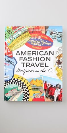 From the Council of Fashion Designers of America, American Fashion Travel: Designers on the Go is a collection of personal travel photos, scrapbooks, and reveries from over 100 of America's most beloved designers. #travel #books