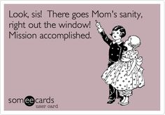 I'm sure that we did drive our mom crazy, but she would have never admitted that we did. At least not to us girls. I hope that I am half the mom she was, the silly crazy and all. Haha Funny, Hilarious, Funny Stuff, Funny Things, Mom Funny, Funny Shit, Me Quotes, Funny Quotes, Sassy Quotes