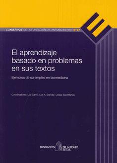 El aprendizaje basado en problemas en sus textos : ejemplos de su empleo en biomedicina / coordinadores, Mar Carrió, Luis A. Branda y Josep-Eladi Baños. Fundación Dr. Antonio Esteve, D.L. 2013