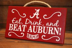 Alabama Eat Drink and Beat Auburn sign by KRCustomWoodcrafts, $30.00