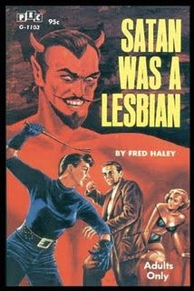 No way! Satan never was a lesbian, he only wishes he was.