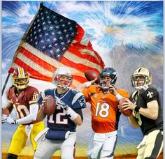 NFL QB's ! Peyton Manning is the best, not only put of those 4 but out everybody ever!!!!